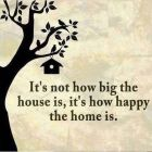 Its Not How Big The House Is …