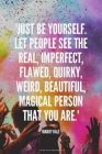 Just Be yourself ...