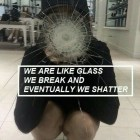 We Are Like Glass...