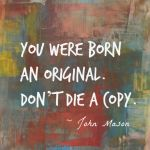 You Were Born an Original ...