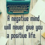 A Negative Mind Will Never Give You…