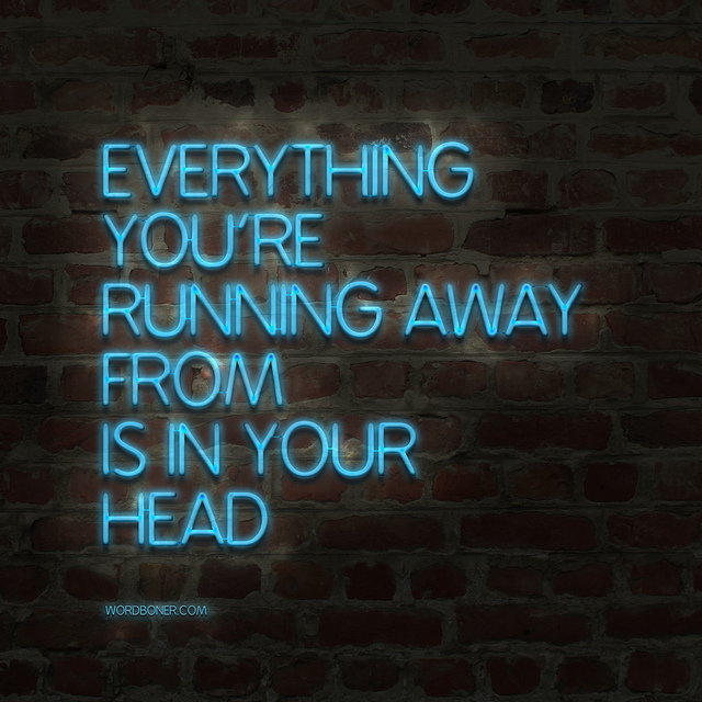 Everything You Are Running Away...