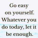 Go Easy On Yourself…