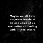Maybe We All Have Darkness...