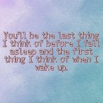 You Will Be The Last Thing...