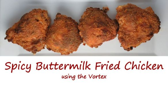 Spicy Buttermilk Fried Chicken using the Vortex