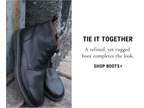 Tie It Together: A rugged, yet refined boot completes the look. Shop Boots