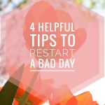 4 Helpful Tips To Restart A Bad Day