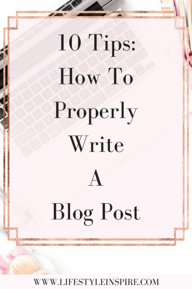 10 Tips On How To Properly Write A Blog Post