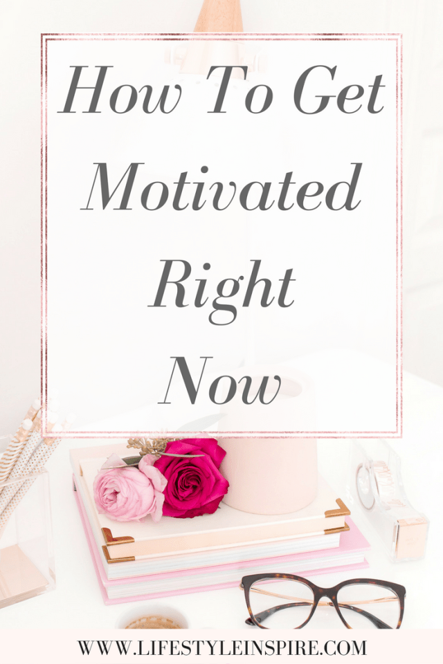 How To Get Motivated Right Now