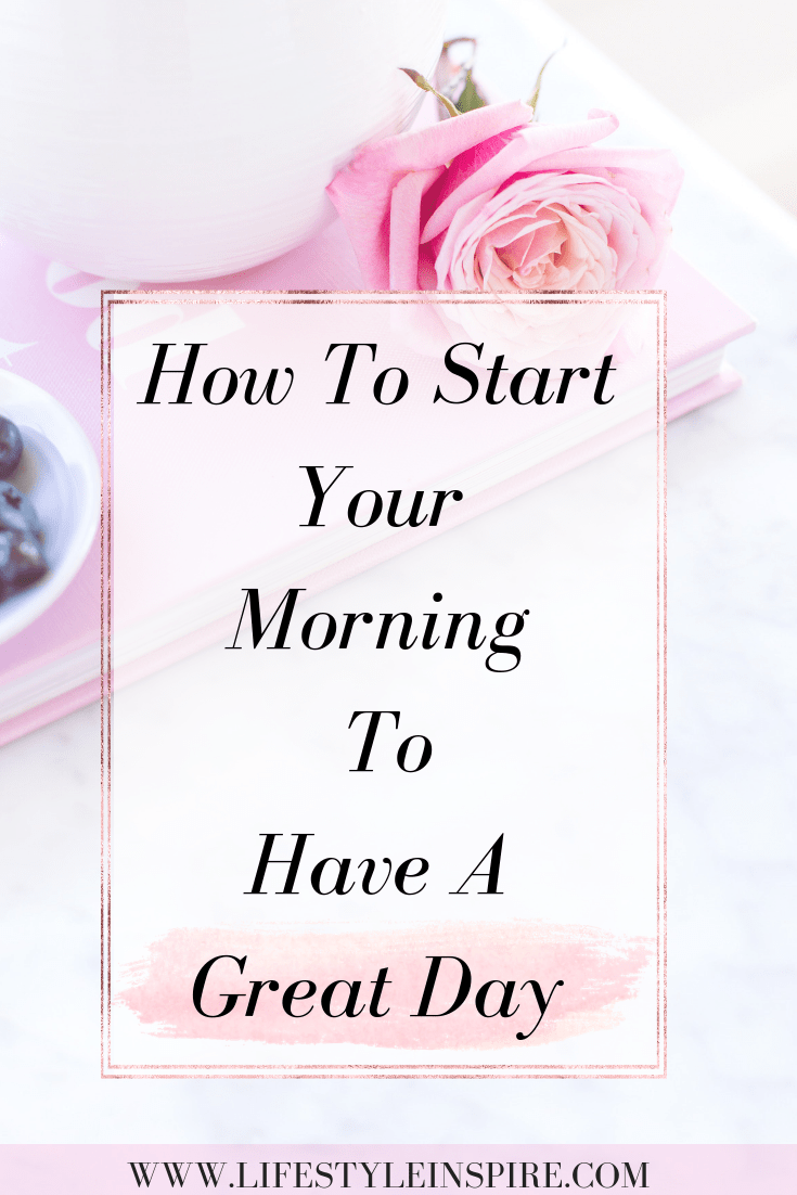 How To Start Your Morning Right To Have A Great Day