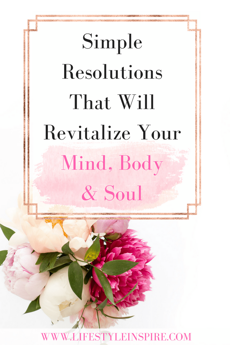 Simple Resolutions That Will Revitalize Your Mind, Body & Soul