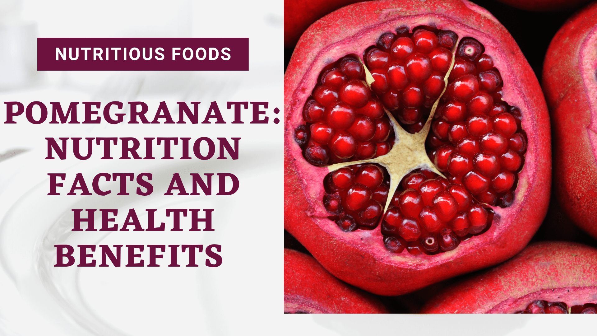 POMEGRANATE: NUTRITION FACTS, HEALTH BENEFITS AND USEFUL INFORMATION YOU NEED TO KNOW ABOUT THEM