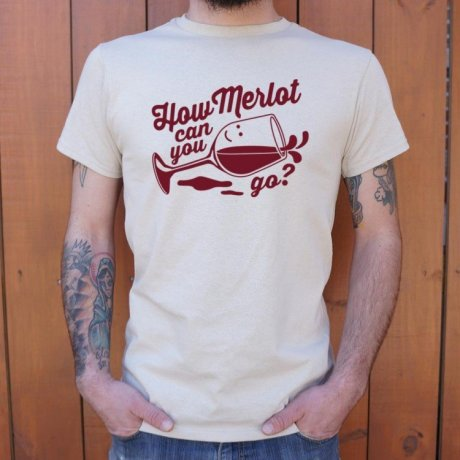 How Merlot Can You Go? Funny shirts