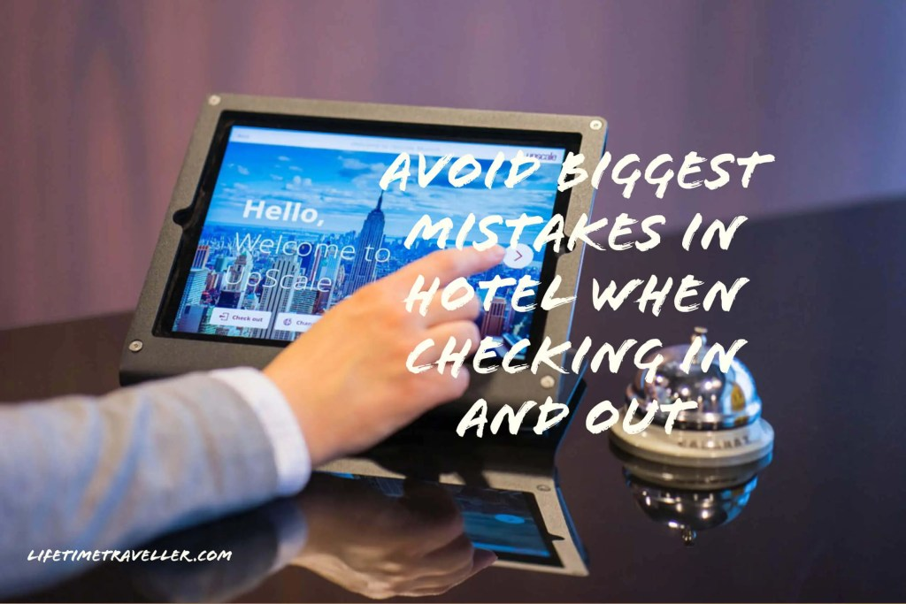 Avoid Biggest Mistakes in Hotel When Checking in and Out by Lifetime Traveller