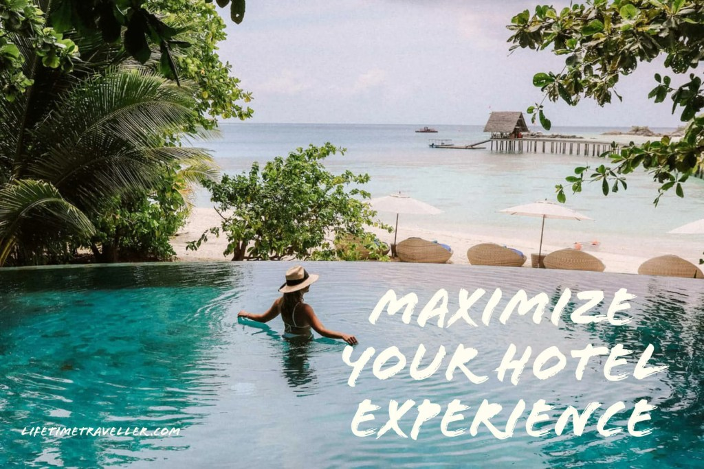 Enjoy travelling by maximizing your hotel experience