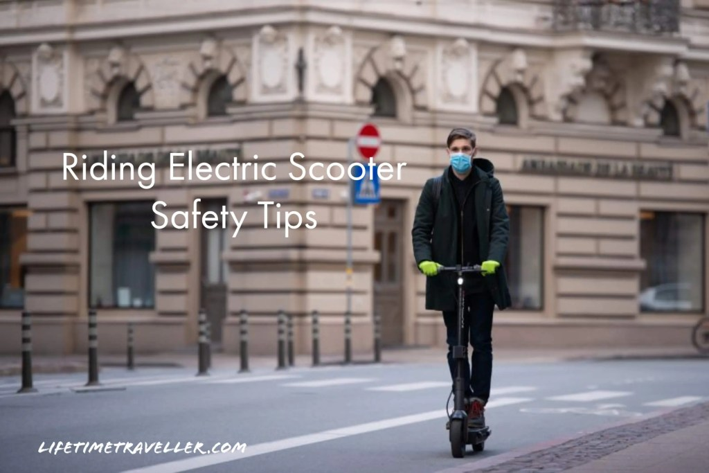 Riding Electric Scooter Safety Tips by Lifetime Traveller.