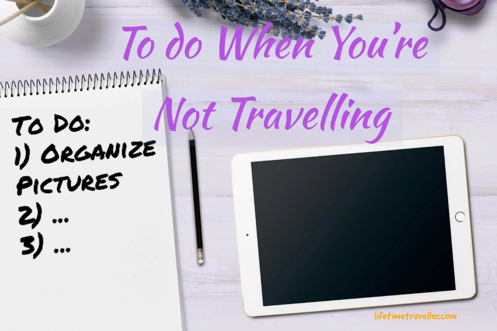 To do When You're Not Travelling by lifetime traveller