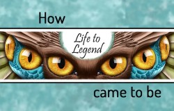 How Life to Legend (LtL) came to be