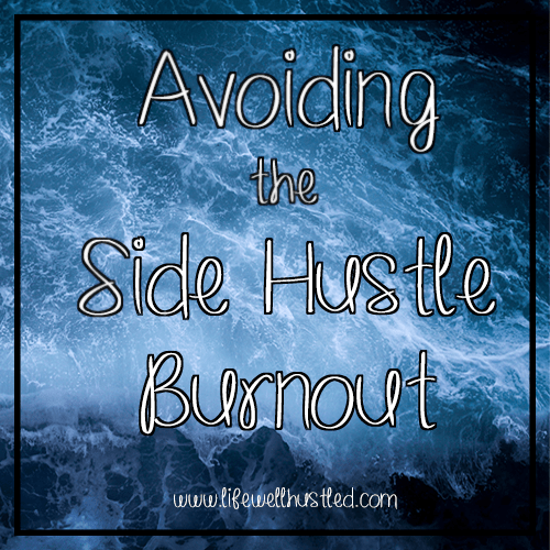 avoiding side hustle burnout life well hustled
