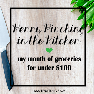 Penny Pinching in the Kitchen: My $100 Grocery Budget