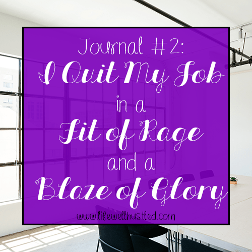 Journal #2: I Quit My Job in a Fit of Rage and Blaze of Glory