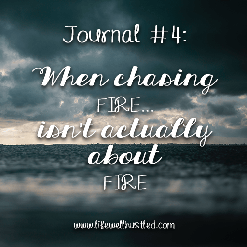 journal #4: when chasing fire isn't actually about fire