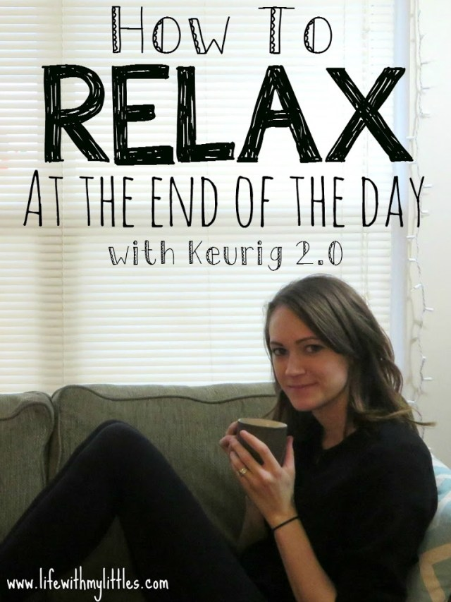 How to relax at the end of the day with Keurig 2.0. Tips to help you calm down and take time for yourself at the end of a long day. Plus win a Keurig 2.0!