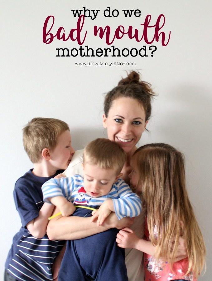 Why Do We Bad Mouth Motherhood?