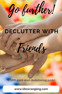 Decluttering is easier with friends