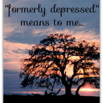 What 'Formerly Depressed' Means to Me
