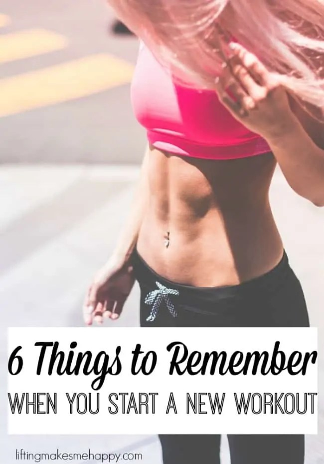 6 Things to Remember When You Start a New Workout - via liftingmakesmehappy.com
