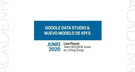 Nuevo Academy sobre la herramienta Google Data Studio y su aplicación en el nuevo modelo de KPI's de Lifting Group
