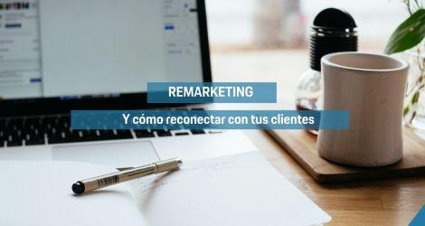 Remarketing | Y cómo reconectar con tus clientes