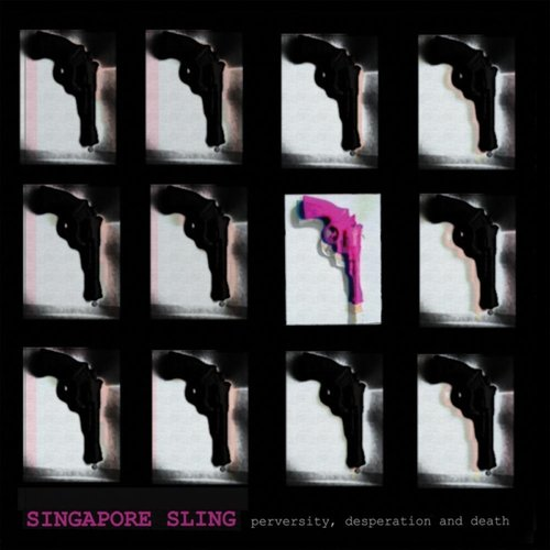 Singapore Sling - Perversity, Desperation and Death