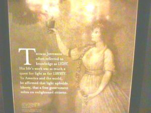 Jefferson affirmed that Light upholds Liberty, that a free government relies on Enlightened Ciitizens
