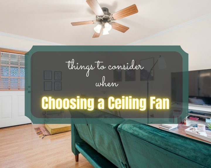 things to consider when choosing a ceiling fan