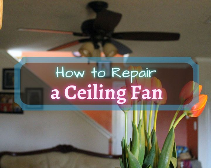 how to repair a ceiling fan
