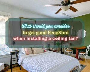 to get good fengshui when installing a ceiling fan