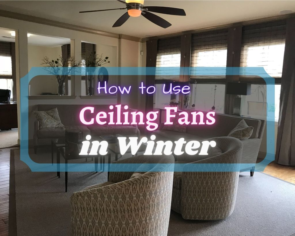 How to Use Ceiling Fans in Winter