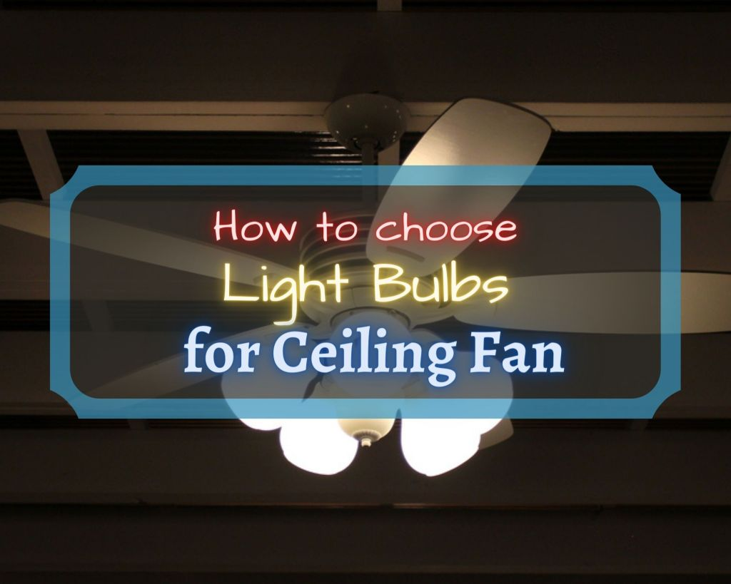 How to choose light bulbs for ceiling fan