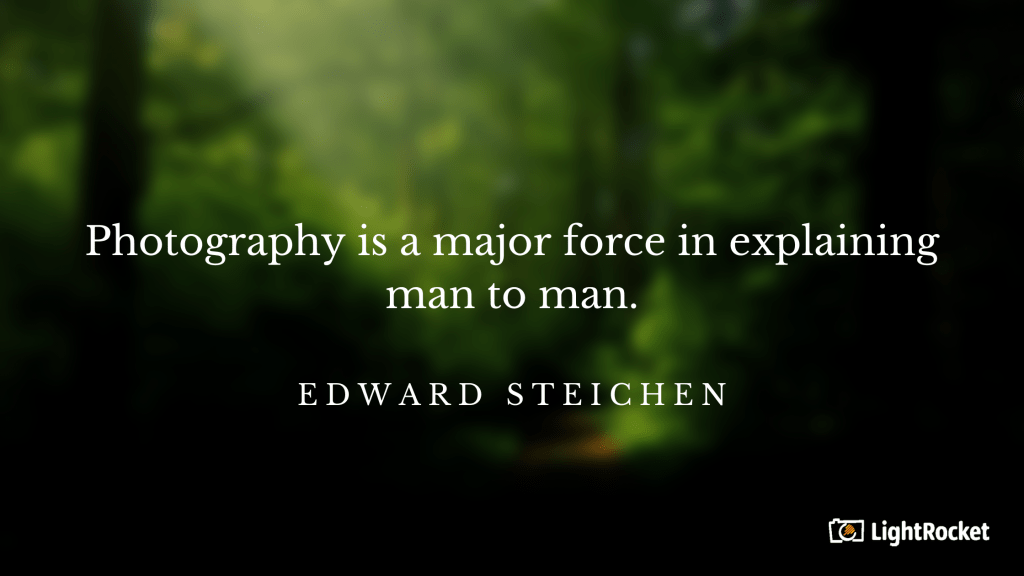 """Photography inspiration quote with: """"Photography is a major force in explaining man to man."""" – Edward Steichen"""