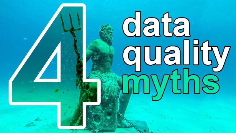 4 data quality myths