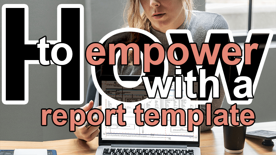empower with a report template