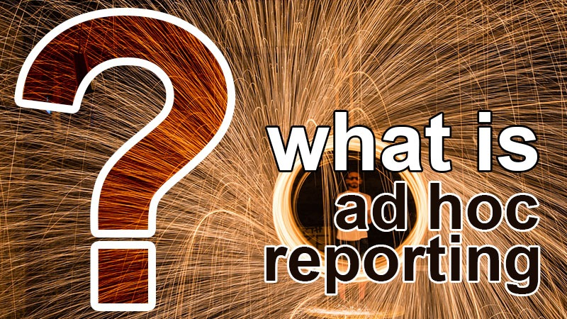 what is ad hoc reporting