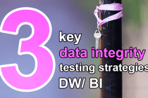 3 key data integrity testing strategies for DW/ BI