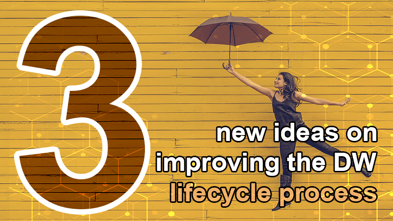3 new ideas improving datawarehouse lifecycle quality process