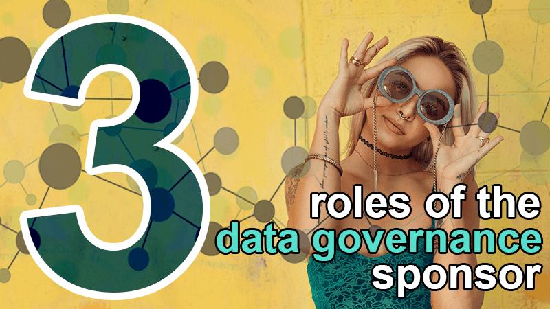 3 roles of the data governance sponsor
