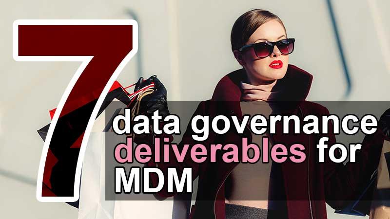 7 data governance deliverables for MDM