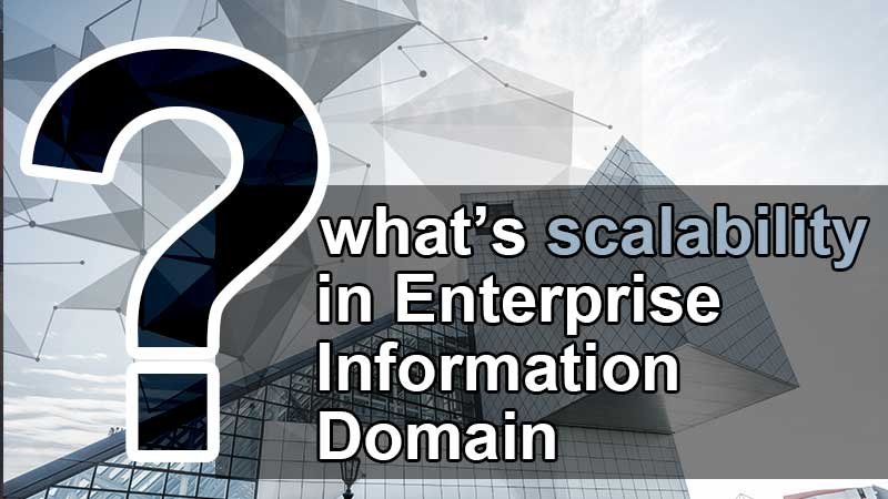 what is scalability in Enterprise Information Domain